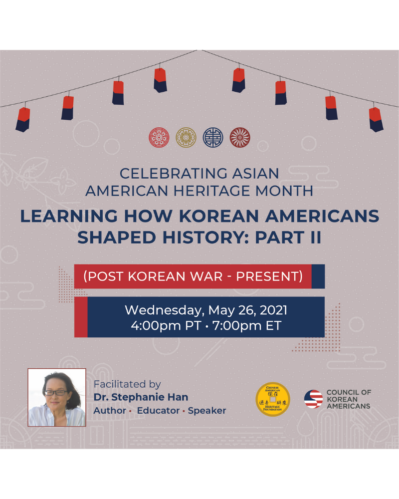 Flyer for Council of Korean Americans Event: Learning How Korean Americans Shaped History Part II, Dr. Stephanie Han in the left-hand corner